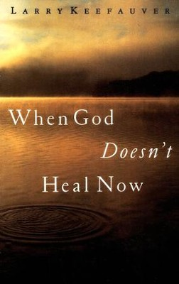 When God Doesn't Heal Now   -     By: Larry Keefauver