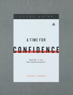 A Time for Confidence, Study Guide   -     By: Stephen J. Nichols