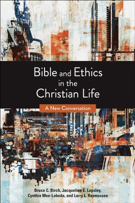 Bible and Ethics in the Christian Life:  A New Conversation  -     By: Bruce C. Birch, Jacqueline E. Lapsley, Cynthia D. Moe-Lobeda