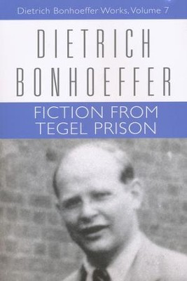 Fiction from Tegel Prison: Dietrich Bonhoeffer Works [DBW], Volume 7  -     Edited By: Clifford J. Green     By: Dietrich Bonhoeffer
