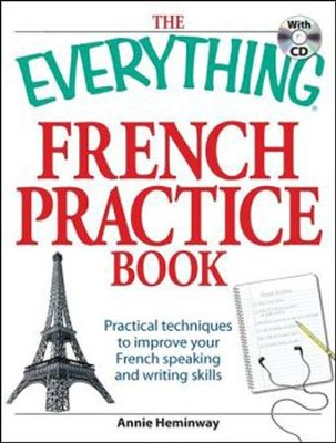The Everything French Practice Book with CD: Practical techniques to Improve your French speaking and writing skills  -     By: Annie Heminway