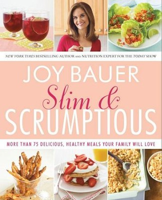 Slim and Scrumptious: More Than 75 Delicious, Healthy Meals Your Family Will Love - eBook  -     By: Joy Bauer