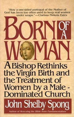 Born of a Woman - eBook  -     By: John Shelby Spong