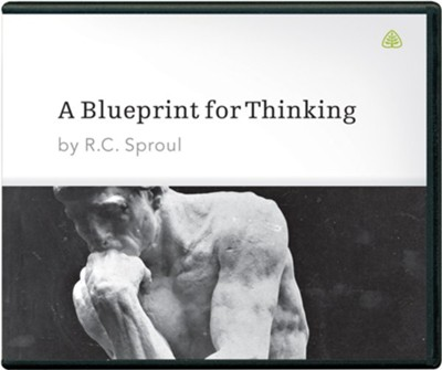 A Blueprint for Thinking, Messages on Audio CD   -     By: R.C. Sproul