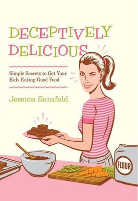 Deceptively Delicious - eBook  -     By: Jessica Seinfeld