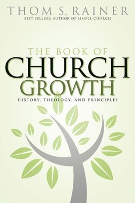 The Book of Church Growth: History, Theology, and Principles - eBook  -     By: Thom S. Rainer