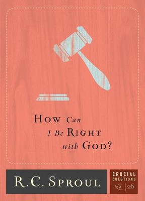 How Can I Be Right With God? - Crucial Questions Series, #26   -     By: R.C. Sproul