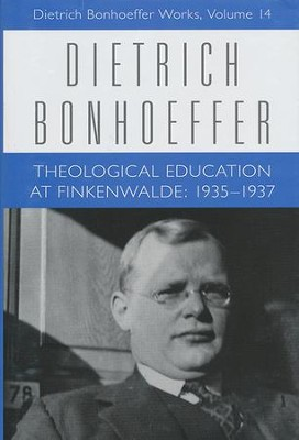 Theological Education at Finkenwalde: 1935-1937, Dietrich Bonhoeffer Works [DBW], Volume 14  -     By: Dietrich Bonhoeffer