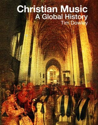 Christian Music: A Global History  -     By: Tim Dowley