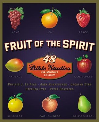 Fruit of the Spirit: 48 Bible Studies for Individuals or Groups  -     By: Phyllis J. Le Peau, Jack Kuhatschek, Jacalyn Eyre, Stephen Eyre