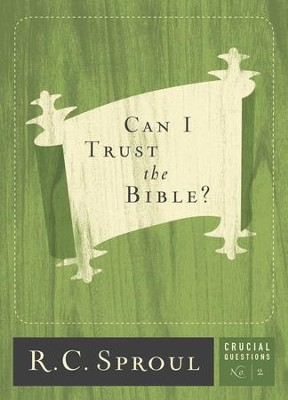 Can I Trust the Bible? - Crucial Questions Series, #2  (Second Printing)  -     By: R.C. Sproul