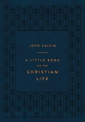 A Little Book on the Christian Life (gift edition) Imitation Leather, Navy  -     Edited By: Aaron Denlinger, Burk Parsons     By: John Calvin