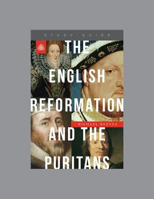 The English Reformation and the Puritans, Study Guide    -     By: Michael Reeves