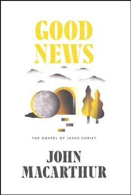 Good News: The Gospel of Jesus Christ   -     By: John MacArthur