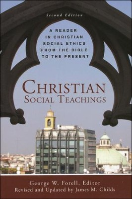 Christian Social Teachings: A Reader in Christian Social Ethics from the Bible to the Present, Second Edition  -     By: George W. Forell