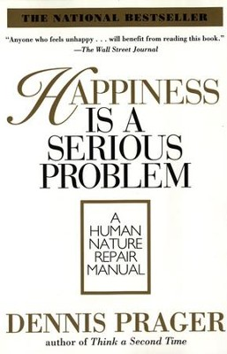 Happiness Is a Serious Problem - eBook  -     By: Dennis Prager