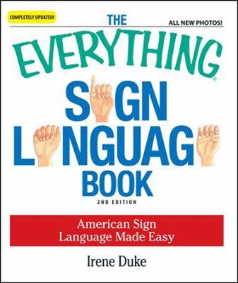 The Everything Sign Language Book, 2nd Edition   -     By: Irene Duke