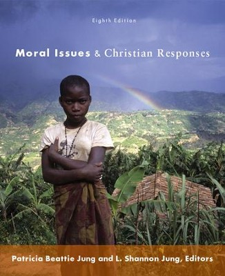 Moral Issues & Christian Responses, Eighth Edition   -     By: Patricia Beattie Jung, L. Shannon Jung