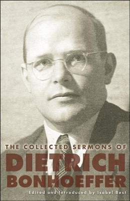 The Collected Sermons of Dietrich Bonhoeffer  -     Edited By: Isabel Best     By: Dietrich Bonhoeffer