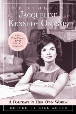 The Eloquent Jacqueline Kennedy Onassis: A Portrait in Her Own Words - eBook  -     By: Bill Adler