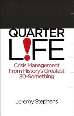 Quarter Life: Crisis Management From History's Greatest 30-Something  -     By: Jeremy Stephens