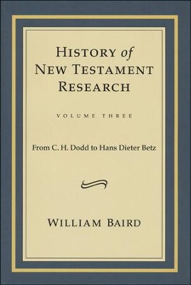 History of New Testament Research, Vol. 3: From C.H. Dodd to Hans Dieter Betz  -     By: William Baird