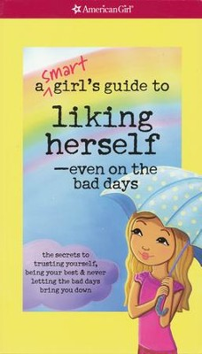 A Smart Girl's Guide to Liking Herself, Even on the Bad Days  -     Edited By: Carrie Anton     By: Laurie Zelinger     Illustrated By: Angela Martini