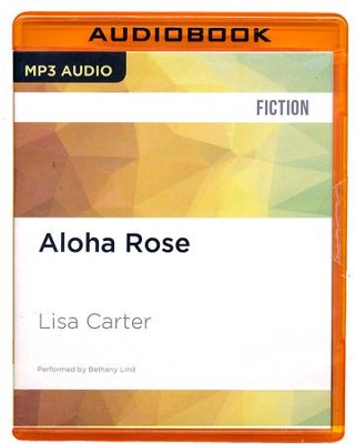 #12: Aloha Rose - unabridged audio book on CD  -     Narrated By: Bethany Lind     By: Lisa Carter