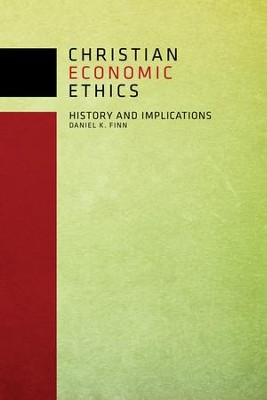 Christian Economic Ethics: History and Implications  -     By: Daniel K. Finn