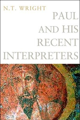 Paul and His Recent Interpreters  -     By: N.T. Wright