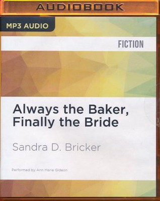 #4: Always the Baker, Finally the Bride - unabridged audio book on CD  -     Narrated By: Ann Marie Gideon     By: Sandra D. Bricker