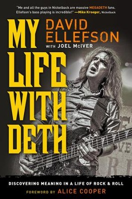 My Life With Deth: Discovering Meaning In A Life Of Rock & Roll  -     By: David Ellefson, Joel Mciver, Alice Cooper
