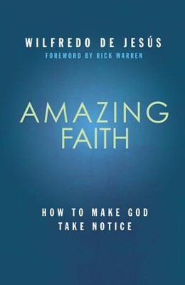 Amazing Faith: Developing a Deep Dependence on God  -     By: Wilfredo de Jesus