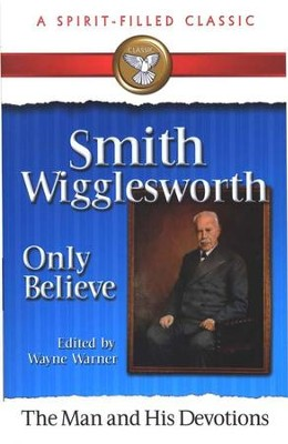 #5: Smith Wigglesworth: Only Believe  -     By: Wayne Warner