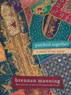 Patched Together: A Story of My Story   -     By: Brennan Manning