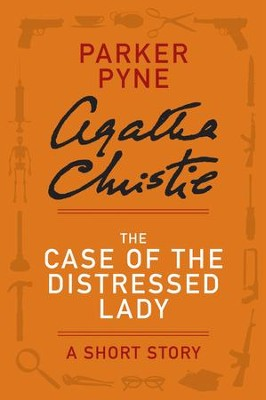 The Case of the Distressed Lady: A Parker Pyne Story - eBook  -     By: Agatha Christie
