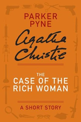 The Case of the Rich Woman: A Parker Pyne Story - eBook  -     By: Agatha Christie