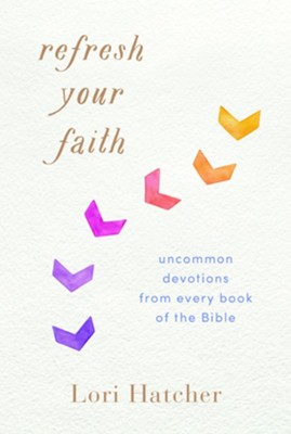 Refresh Your Faith: Uncommon Devotions from Every Book of the Bible  -     By: Lori Hatcher