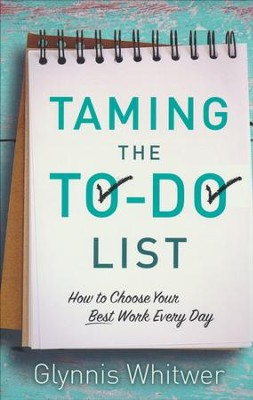 Taming the To-Do List: How to Choose Your Best Work Every Day  -     By: Glynnis Whitwer