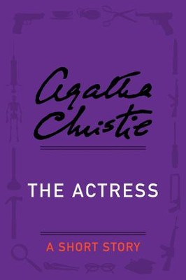 The Actress: A Short Story - eBook  -     By: Agatha Christie