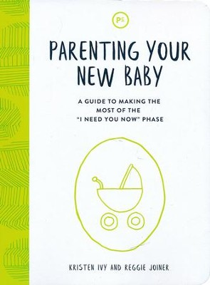 Parenting Your New Baby: A Guide to Making the Most of the  'I Need You Now' Phase   -     By: Kristen Ivy, Reggie Joiner