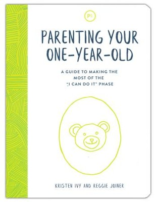 Parenting Your One-Year-Old: A Guide to Making the Most of the 'I Can Do It' Phase  -     By: Kristen Ivy, Reggie Joiner