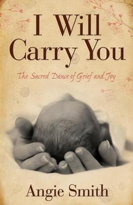 I Will Carry You: The Sacred Dance of Grief and Joy - eBook  -     By: Angie Smith