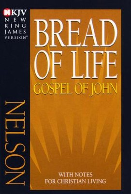 Bread of Life: NKJV Gospel of John, with Notes for Christian Living, softcover  -