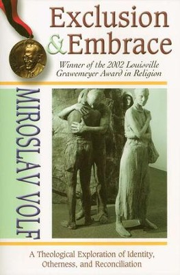 Exclusion and Embrace   -     By: Miroslav Volf