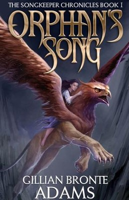 Orphan's Song (The Songkeeper Chronicles Series, Book 1)   -     By: Gillian Bronte Adams