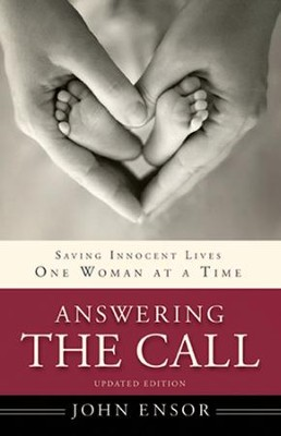 Answering the Call: Saving Innocent Lives One Woman at  a Time, Updated Edition  -     By: John Ensor