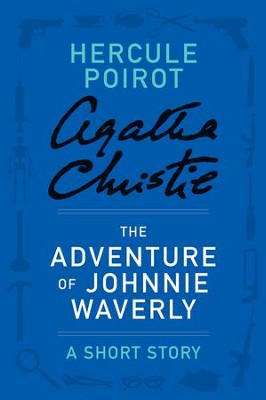 The Adventure of Johnnie Waverly: A Hercule Poirot Story - eBook  -     By: Agatha Christie