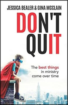 Don't Quit: The Best Things in Ministry Come Over Time   -     By: Jessica Bealer, Gina McClain