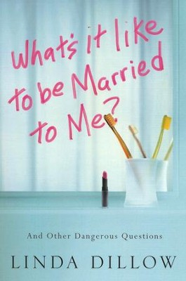 What's It Like to Be Married to Me?   -     By: Linda Dillow
